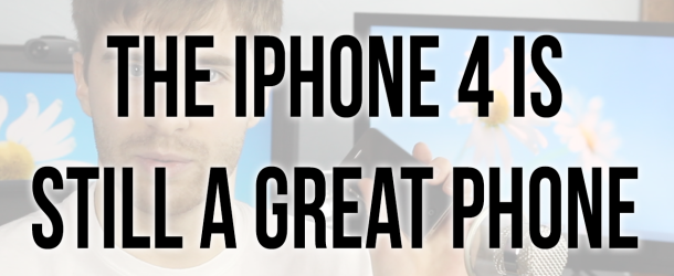 The iPhone 4 is STILL a Great Phone