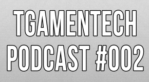 TGameNTech Podcast #002