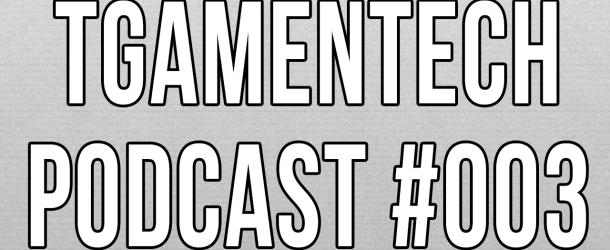 TGameNTech Podcast #003