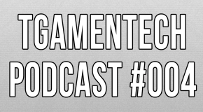 TGameNTech Podcast #004