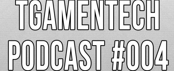 TGameNTech Podcast #004