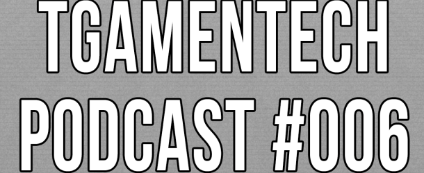 TGameNTech Podcast #006