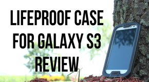 Lifeproof Case for Samsung Galaxy S3 Review