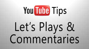 youtube tips lets plays